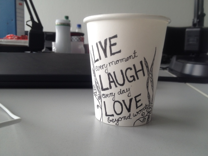 Mantra of the week: LIVE every moment, LAUGH every day, LOVE beyond words