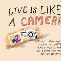 Life is like a Camera. Focus on whats important, capture the good times, develop from the negatives, and if things don't work out, just take another shot.
