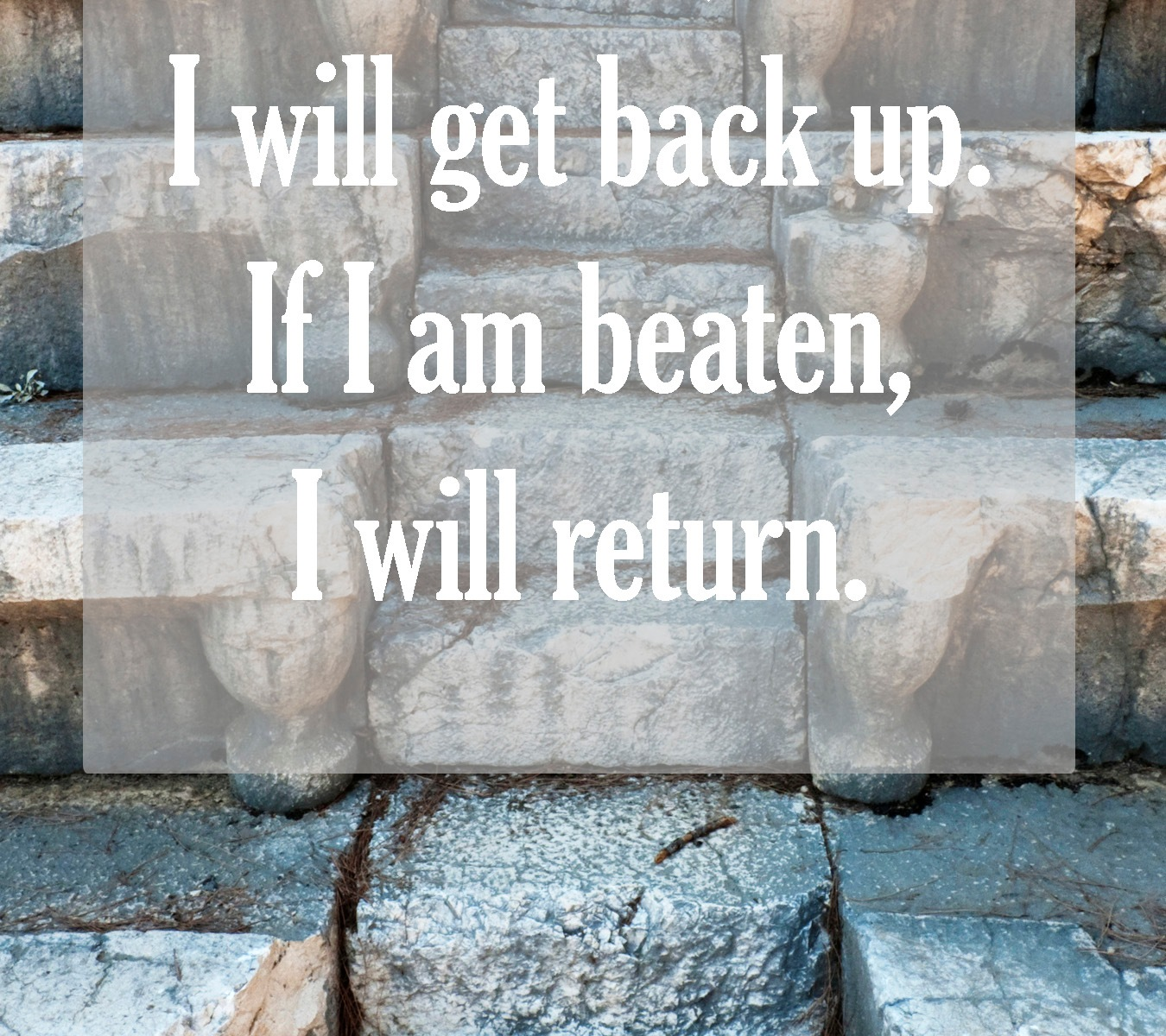 Fall and get back. be beaten and return