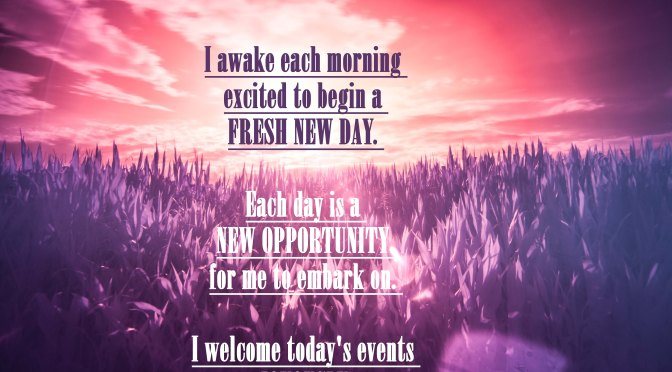 Each New Day Is A New Opportunity To Improve Yourself: Mantra Of The Week: I Awake Each Morning Excited To Begin