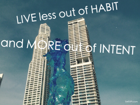 Live less out of habit and more out of intent #besupi #mantra #lyl