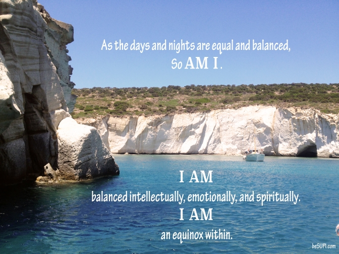 Mantra of the week: As the days and nights are equal and balanced, so AM I…