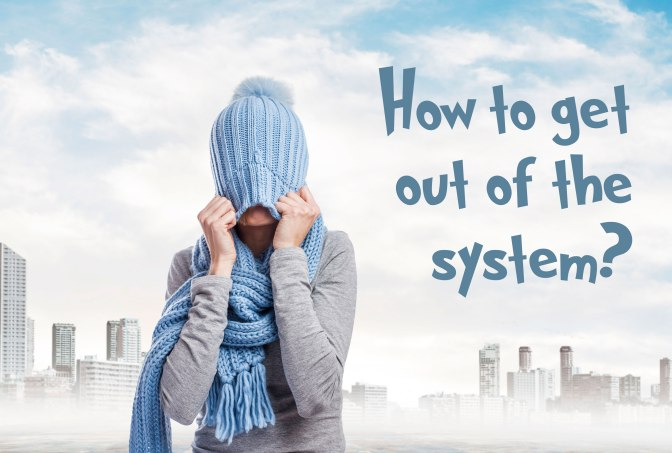 How to get out of the system?